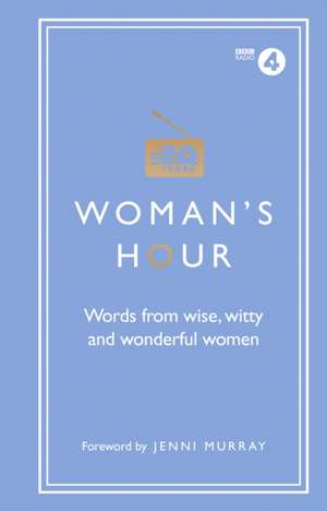 Woman's Hour: Words from Wise, Witty and Wonderful Women de Alison Maloney