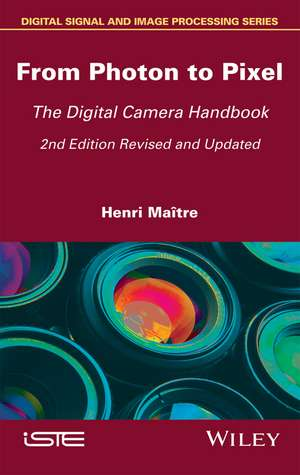 From Photon to Pixel: The Digital Camera Handbook de Henri Maître