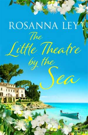 The Little Theatre by the Sea de Rosanna Ley