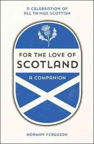 For the Love of Scotland de Norman Ferguson