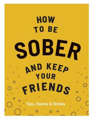 How to be Sober and Keep Your Friends de Flic Everett
