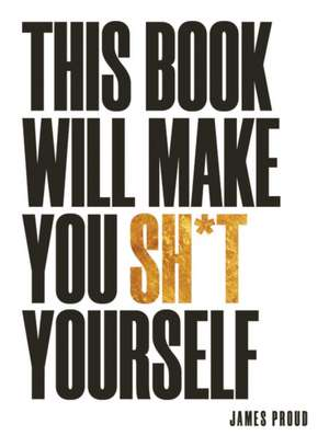 This Book Will Make You Sh!t Yourself de James Proud