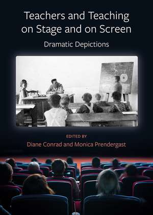 Teachers and Teaching on Stage and on Screen – Dramatic Depictions de Diane Conrad