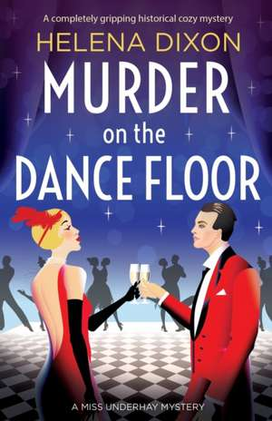 Murder on the Dance Floor: A completely gripping historical cozy mystery de Helena Dixon
