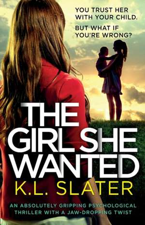 The Girl She Wanted: An absolutely gripping psychological thriller with a jaw-dropping twist de K. L. Slater