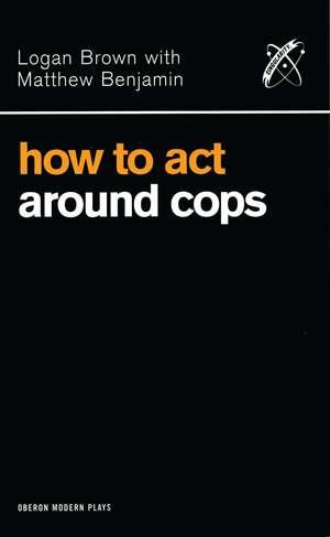 How to Act Around Cops de Logan Brown