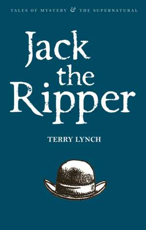 Jack the Ripper:  The Whitechapel Murderer de Terry Lynch