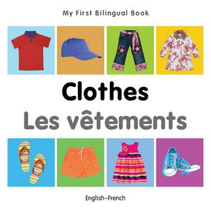 My First Bilingual Book - Clothes - English-french de Milet