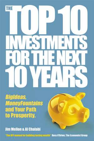 The Top 10 Investments for the Next 10 Years: Investing Your Way to Financial Prosperity de Jim Mellon