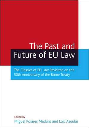 The Past and Future of EU Law: The Classics of EU Law Revisited on the 50th Anniversary of the Rome Treaty de Luis Miguel Poiares Pessoa Maduro