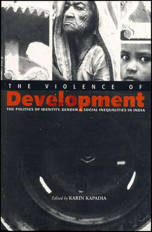 The Violence of Development: The Politics of Identity, Gender & Social Inequalities in India de Karin Kapadia