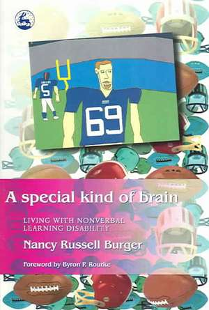 A Special Kind of Brain:  Living with Nonverbal Learning Disability de Nancy Russell Burger