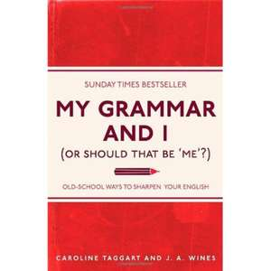 My Grammar and I (Or Should That be 'Me'?) de J. A. Wines