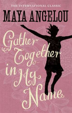 Gather Together In My Name de Maya Angelou