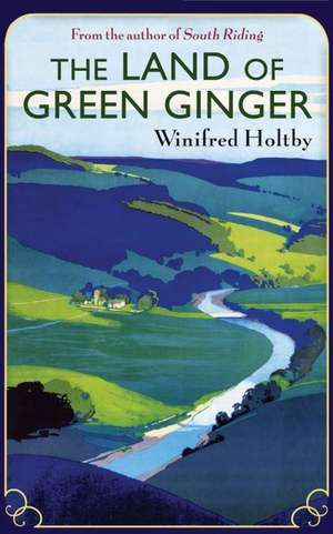 The Land Of Green Ginger de Winifred Holtby