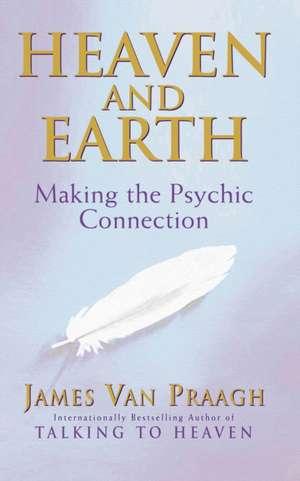 Heaven And Earth de James Van Praagh
