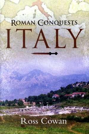 The Roman Conquests: Italy de Ross Cowan