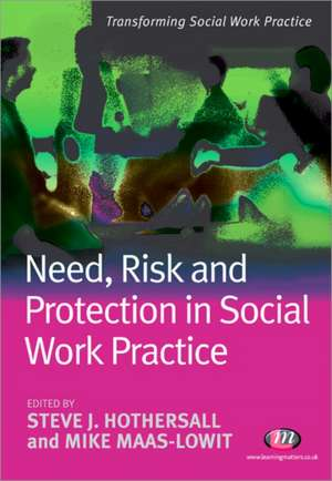Need, Risk and Protection in Social Work Practice de Steve Hothersall