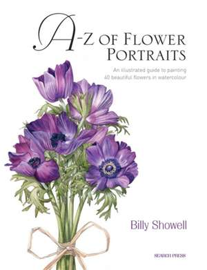 A-Z of Flower Portraits: An Illustrated Guide to Painting 40 Beautiful Flowers in Watercolour de Billy Showell