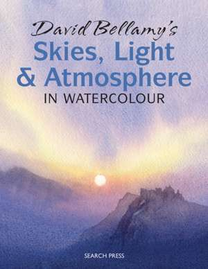 David Bellamy's Skies, Light & Atmosphere in Watercolour:  Painting with Freedom, Expression and Style de David Bellamy