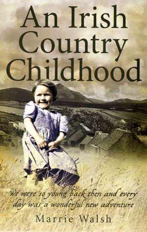 An Irish Country Childhood a Bygone Age Remembered