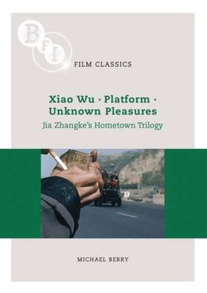 Jia Zhangke's 'Hometown Trilogy': Xiao Wu, Platform, Unknown Pleasures de Michael Berry