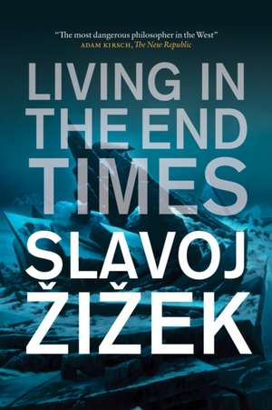Living in the End Times de Slavoj Zizek