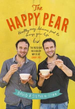 The Happy Pear: Healthy, Easy, Delicious Food to Change Your Life de David Flynn