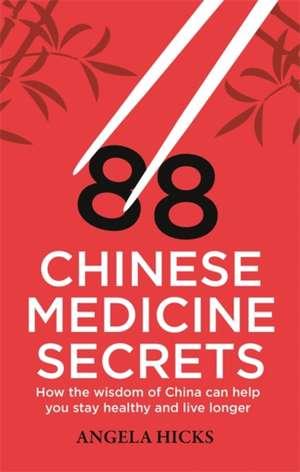 88 Chinese Medicine Secrets de Angela Hicks