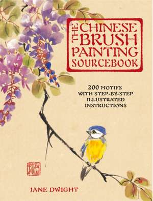 The Chinese Brush Painting Sourcebook de Jane Dwight