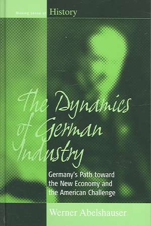 The Dynamics of German Industry:  Germany's Path Toward the New Economy and the American Challenge de Werner Abelshauser