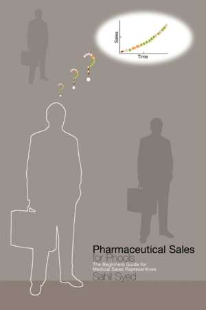 Pharmaceutical Sales for Phools - The Beginners Guide for Medical Sales Representatives de Sahil Syed