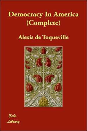 Democracy in America (Complete) de Alexis de Toqueville