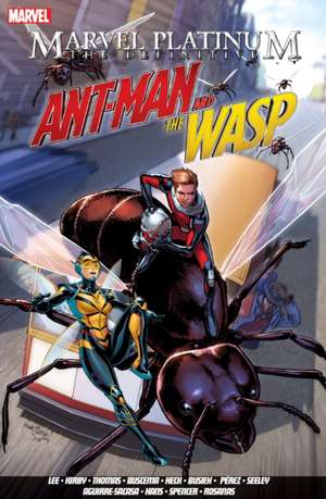 Marvel Platinum: The Definitive Antman And The Wasp de Stan Lee