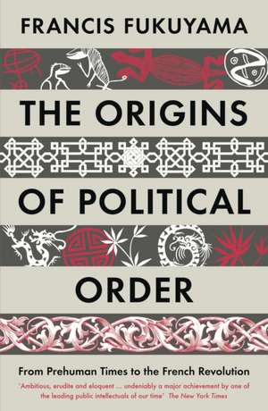 The Origins of Political Order: From Prehuman Times to the French Revolution de Francis Fukuyama