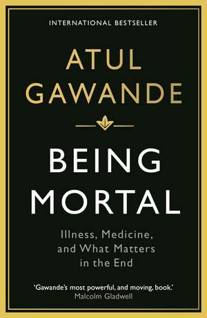 Being Mortal: Illness, Medicine and What Matters in the End de Atul Gawande
