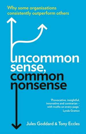 Uncommon Sense, Common Nonsense: Why some organisations consistently outperform others de Jules Goddard