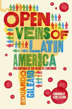 Open Veins of Latin America: Five Centuries of the Pillage of a Continent de Eduardo Galeano