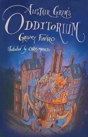 Alistair Grim's Odditorium de Gregory Funaro