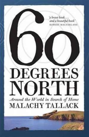 Sixty Degrees North de Malachy Tallack