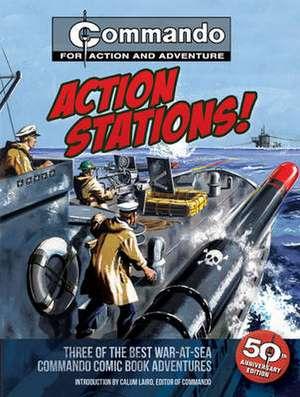 Action Stations!:  Three of the Best War-At-Sea Commando Comic Book Adventures de Calum Laird