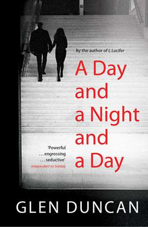 A Day and a Night and a Day de Glen Duncan