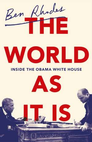 The World As It Is de Ben Rhodes