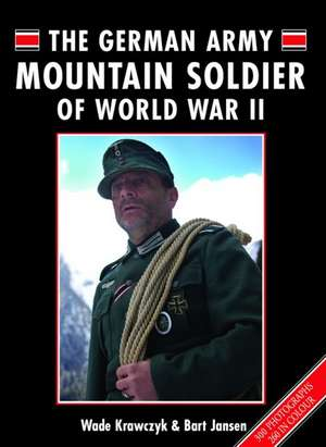 The German Mountain Army Soldier of World War II:  A Practical Guide de Wade Krawczyk