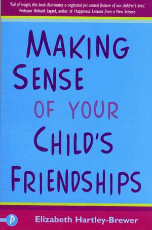 Making Sense of Your Child's Friendships.