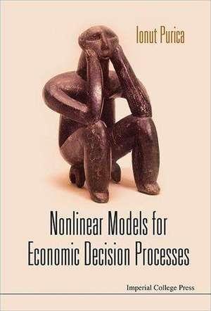Nonlinear Models for Economic Decision Processes de Ionut Purica