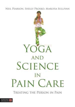 Yoga and Science in Pain Care de PEARSON  NEIL