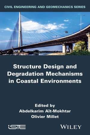 Structure Design and Degradation Mechanisms in Coastal Environments de Abdelkarim Ait–Mokhtar