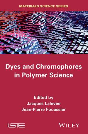 Dyes and Chromophores in Polymer Science de Jacques Lalevée