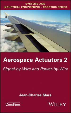 Aerospace Actuators 2: Signal–by–Wire and Power–by–Wire de Jean–Charles Maré